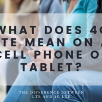 What Does 4G LTE Mean on a Cell Phone or Tablet? | The Difference Between LTE and 4G LTE
