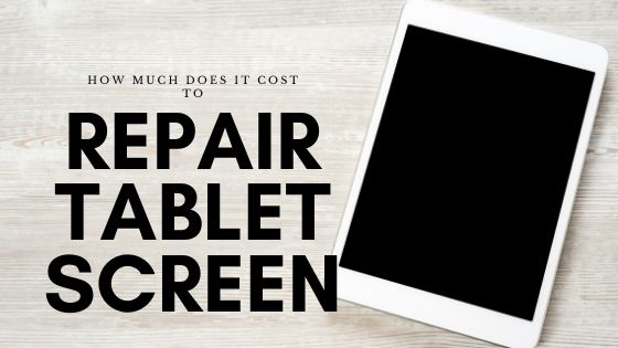 Cost Repair Cracked Tablet Screen