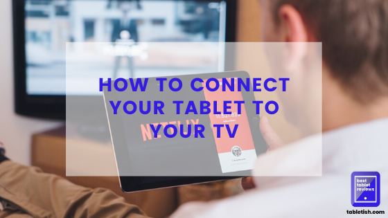 how to connect your tablet to your TV featured